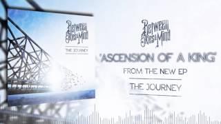 "Between Skies & Mind - ""Ascension Of A King"""