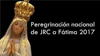 Peregrinación Nacional de JRC a Fátima 2017 (I)