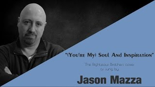 """""""(You're My) SOUL AND INSPIRATION"""" - The Righteous Brothers cover by Jason Mazza"""