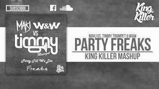 Party Freaks - Makj VS Timmy Trumpet & W&W (King Killer Mashup)