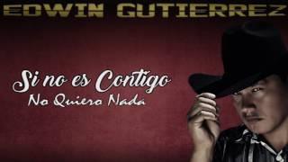 SI NO ES CONTIGO / EDWIN GUTIERREZ