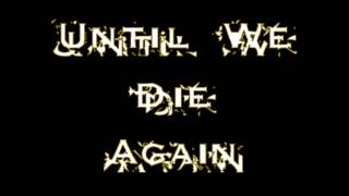 Until We Die Again - Never Die