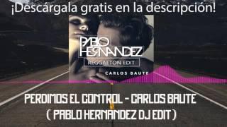 Perdimos el control - Carlos Baute (Pablo Hernandez DJ Reggaeton Remix Edit) [2016]