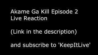 Akame Ga Kill Episode 2 Live Reaction (Link in the Description)