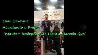 Luan Santana - Acordando o Prédio (Libras) Marcelo Guti