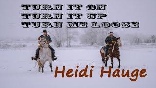 Turn It On - Turn It Up - Turn Me Loose - Heidi Hauge