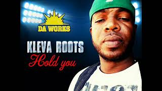 Kleva Roots - Hold You (Official Song) (Da Works Productions (March 2018)