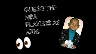 GUESS THE NBA PLAYER AS A KID