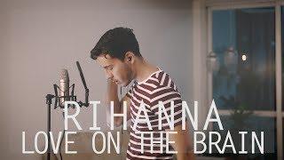 Rihanna - Love on the Brain (Cover)