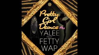 "Yalee feat. Fetty Wap - ""Pretty Girl Dance Pt. 2"" (Clean) OFFICIAL VERSION"