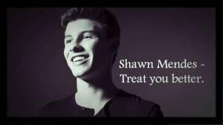 Shawn Mendes | Treat You  Better {Lyrics}