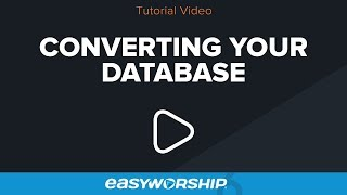 Converting Your Database to EasyWorship 6