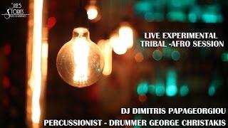 LIVE EXPERIMENTAL  TRIBAL  AFRO SESSION  George Christakis & Dimitris Papageorgiou