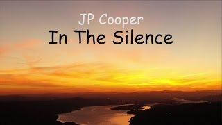 JP Cooper - In The Silence (LYRICS)