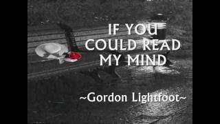 IF YOU COULD READ MY MIND - (Gordon Lightfoot / Lyrics)
