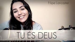 Tu és Deus - Filipe Lancaster (cover)