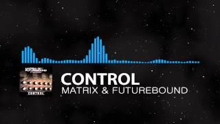 Matrix & Futurebound - Control (ft. Max Marshall)