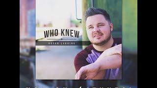 Who Knew by Bryan Lanning - Lyric Video
