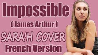Impossible (James Arthur) - (Sara'h Cover) (Lyrics) (FRENCH VERSION)