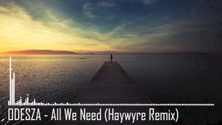 [EDM] ODESZA - All We Need (Haywyre Remix)