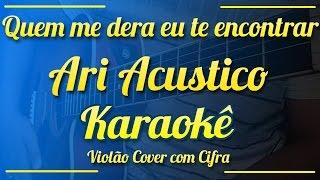 Quem me dera eu te encontrar - Ari Acustico - Karaokê ( Violão cover com cifra )