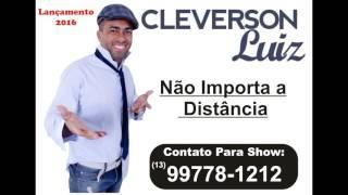 Não Importa a Distancia - Cleverson Luiz
