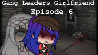 Gang Leaders Girlfriend //Episode 6//