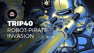 Trip40 - Robot Pirate Invasion | Ninety9Lives release