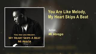 MI Abaga - You Are Like Melody, My Heart Skips A Beat [Official Song] (Audio)
