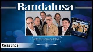 Bandalusa - Coisa linda