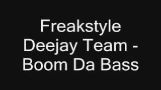 Freakstyle Deejay Team   Boom Da Bass