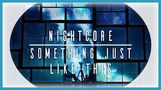 【Nightcore】 The Chainsmokers & Coldplay || Something Just Like This