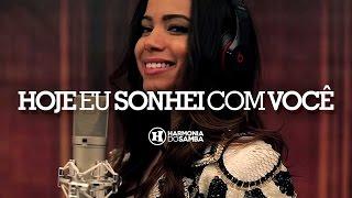 Harmonia do Samba feat Anitta - Hoje Eu Sonhei Com Você (Vídeo Oficial)