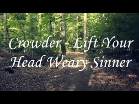crowder-lift-your-head-weary-sinner-unofficial-lyric-video-justusbproductions
