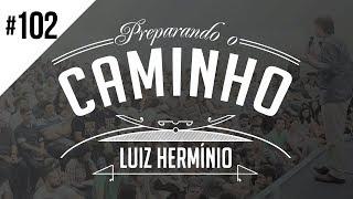 MEVAM OFICIAL - LUIZ HERMÍNIO - PREPARANDO O CAMINHO #102