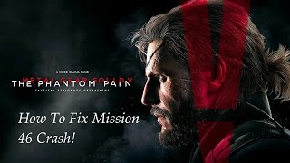 Metal Gear Solid V  - How to Fix The Bug/Crash - Mission 46 The Man Who Sold The World