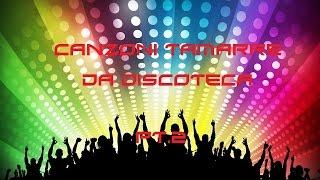 Canzoni Tamarre da Discoteca - Pt.2
