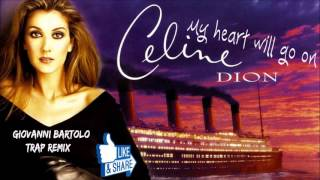 Celine Dion - My Heart Will Go On (Giovanni Bartolo TRAP Remix)