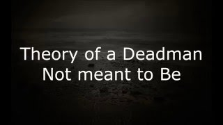 Theory Of A Deadman - Not Meant to be W/ Lyrics