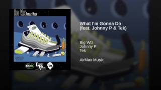 What I'm Gonna Do (feat. Johnny P & Tek)