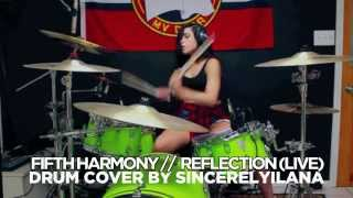 Fifth Harmony // Reflection (LIVE) // DRUM COVER BY SINCERELYILANA \\ WATCH IN HD!