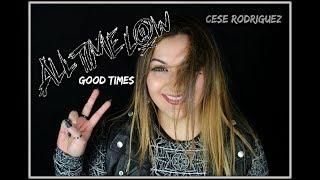 ALL TIME LOW - GOOD TIMES (Cese Rodriguez Cover)