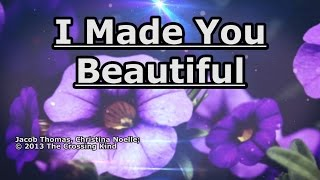 I Made You Beautiful - Crossing Kind - Lyrics