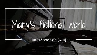 Mary's fictional world (マリーの架空世界) ~ Jin // Full piano ver. [Rui]