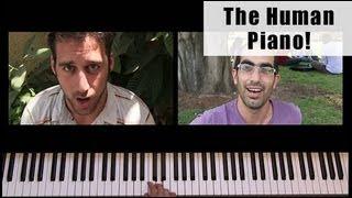 The Human Piano!