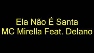 Mc Mirella ft Mc Delano - Ela não é santa (LYRICS, LETRAS)