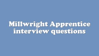 Millwright Apprentice interview questions width=