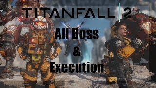 """All BOSS FIGHTS & Execution"" - TitanFall 2"