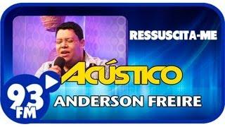 Anderson Freire - RESSUSCITA-ME - Acústico 93 - AO VIVO - Julho de 2013