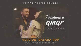 Enseñame a Amar - Alex Campos - Pista Instrumental - Versión: Balada Pop